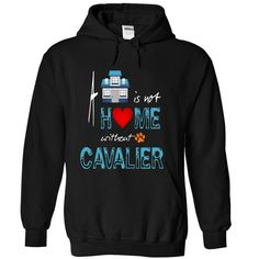 Limited Edition A house is not a home without a Cavalie T Shirt, Hoodie, Sweatshirt