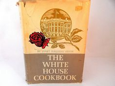 The White House Cookbook by Janet Halliday Ervin Rare Historic 1964 Book United States President Biography First Lady Recipes Etiquette