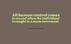 All human control comes to an end when the individual is caught in a mass movement. ~Carl Jung, CW 10, Para 395