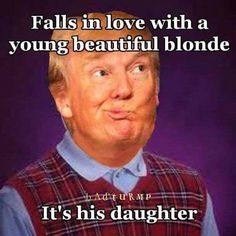 Yes, that is correct. The so-called president wants to fuck his own daughter.