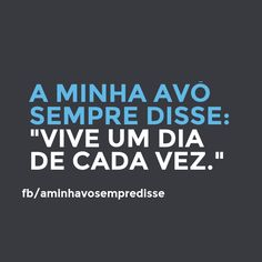 Live one day at a time.  #aminhavosempredisse #frases #avo #funny #divertido #quotes #grandma #lol #frasesdaavo