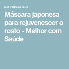 Máscara japonesa para rejuvenescer o rosto - Melhor com Saúde