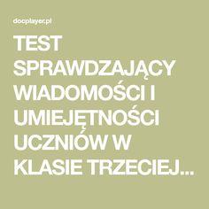 TEST SPRAWDZAJĄCY WIADOMOŚCI I UMIEJĘTNOŚCI UCZNIÓW W KLASIE TRZECIEJ SEM. I Imię i nazwisko Klasa. edukacja edukacja polonistyczna edukacja przyrodnicza edukacja matematyczna zdobyta liczba punktów maksymalna Polish Language, Free