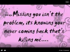 So true. I miss you dad Miss You Daddy, I Miss My Mom, I Miss Her, Rip Daddy, Missing My Son, Missing You So Much, Missing Piece, Mantra, Love You Forever