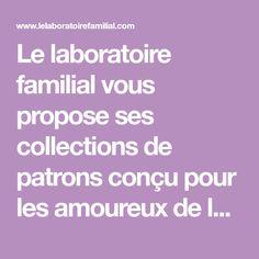 Le laboratoire familial vous propose ses collections de patrons conçu pour les amoureux de la mode.Une invitation à découvrirnotre cabinet de curiosté.