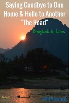 """Saying Goodbye to One Home and Hello to Another...""""The Road"""" - Bangkok to Laos - Peanuts or Pretzels"""