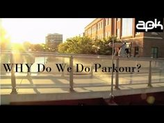 WHY Do We Do Parkour? Fitness out in the open...the best. These are extremes, yet, it can be done at your own level!