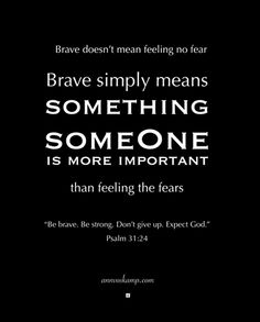 Brave doesn't mean feeling no fear. Brave simply means something --- some ONE -- is *more important* than feeling those fears. #LiveBrave #40LessMeMoreHim #PreachingGospeltoMyself