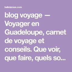 blog voyage — Voyager en Guadeloupe, carnet de voyage et conseils. Que voir, que faire, quels sont les incontournables ? Retrouvez mon guide pratique & l'itinéraire d'une semaine pour voyager dans les caraïbes.
