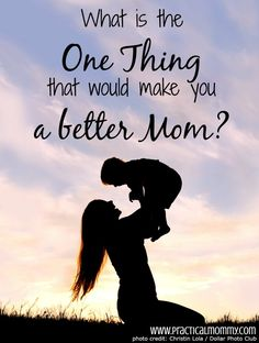 What is the ONE THING that would make you a better Mom?