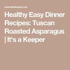 Healthy Easy Dinner Recipes: Tuscan Roasted Asparagus | It's a Keeper