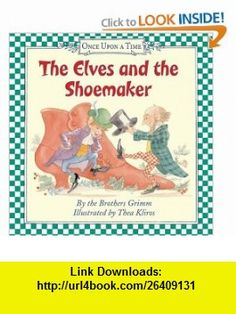 The Elves and the Shoemaker (Once Upon a Time) (9780060527655) Brothers Grimm, Thea Kliros , ISBN-10: 006052765X  , ISBN-13: 978-0060527655 ,  , tutorials , pdf , ebook , torrent , downloads , rapidshare , filesonic , hotfile , megaupload , fileserve