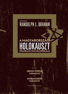 (10) A magyarországi holokauszt földrajzi enciklopédiája · Randolph L. Braham (szerk.) · Könyv · Moly