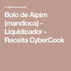 Bolo de Aipim (mandioca) - Liquidicador - Receita CyberCook