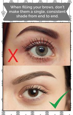 "When filling your brows, don't make them a single, consistent shade from end to end. Eyebrows in their natural state are lighter at the inner corner (where the hairs are thinner) and get darker towards the ""tail"" end; mirror this with your makeup to avoid a harsh look."