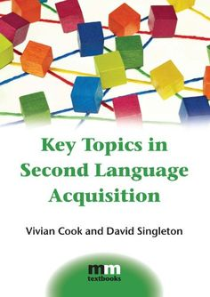 Key topics in second language acquisition / Vivian Cook and David Singleton