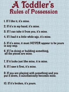 A Toddler's Rules of Possession- Totally and completely Sage :)