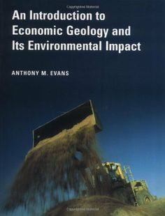 An Introduction to Economic Geology and Its Environmental Impact by Anthony M. Evans. Save 35 Off!. $65.41. Edition - 1. Publication: December 8, 1997. Author: Anthony M. Evans. Publisher: Wiley-Blackwell; 1 edition (December 8, 1997)