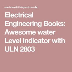Electrical Engineering Books: Awesome water Level Indicator with ULN 2803