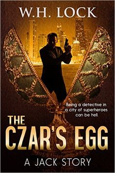 The Czar's Egg: Being a detective in a city of superheroes can be hell. (The Jack Stories Book 1) - Kindle edition by W.H. Lock. Mystery, Thriller & Suspense Kindle eBooks @ Amazon.com.