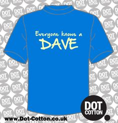 Everyone knows a Dave T-Shirt from Dot Cotton. Available in your choice of colours.