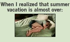 More like when I realize I NEVER get summer vacation again :'-(