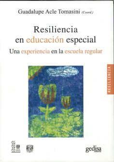 Resiliencia en educación especial : una experiencia en la escuela regular / Guadalupe Acle Tomasini, coordinadora http://absysnetweb.bbtk.ull.es/cgi-bin/abnetopac01?TITN=541077