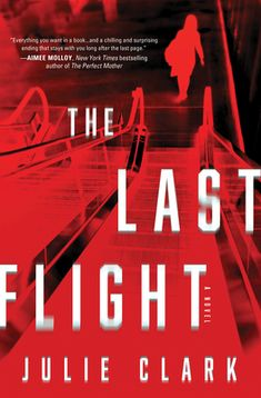 Review: The Last Flight Thriller Books, Mystery Thriller, Reading Lists, Book Lists, Reading Nook, Julie Clark, First Plane, Perfect Husband, Page Turner