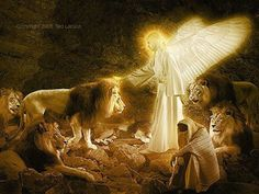 """Daniel then said to the king, """"O king, live forever! My God sent his angel and shut the lions' mouths so that they would not hurt me, because I was found blameless before him; and also before you, O king, I have done no wrong."""" Then the king was exceedingly glad and commanded that Daniel be taken up out of the den. So Daniel was taken up out of the den, and no kind of harm was found on him, because he had trusted in his God -Daniel 6:21-23(NRS)"""