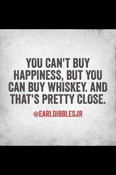 Oh yes whiskey makes me happy. Bourbon Quotes, Whiskey Quotes, Great Quotes, Me Quotes, Funny Quotes, Inspirational Quotes, Funny Alcohol Quotes, Vodka Quotes, Alcohol Humor