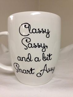 Classy Sassy and a bit Smart Assy mug by LilyLuGifts on Etsy, $12.00