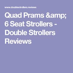 Quad Prams & 6 Seat Strollers - Double Strollers Reviews