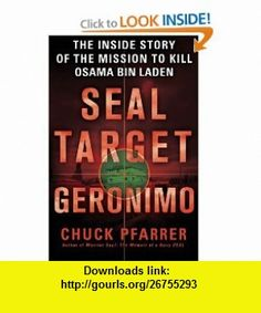 SEAL Target Geronimo The Inside Story of the Mission to Kill Osama bin Laden (9781250006356) Chuck Pfarrer , ISBN-10: 125000635X  , ISBN-13: 978-1250006356 ,  , tutorials , pdf , ebook , torrent , downloads , rapidshare , filesonic , hotfile , megaupload , fileserve