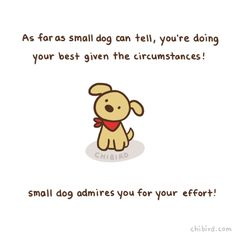 """chibird: """" Doing your best is important, and small dog appreciates that. :D For if you've been feeling down recently. Happy Thoughts, Positive Thoughts, Positive Vibes, Positive Quotes, Motivational Quotes, Inspirational Quotes, Funny Quotes, Feeling Down, How Are You Feeling"""