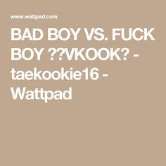 BAD BOY VS. FUCK BOY ✔》VKOOK《 - taekookie16 - Wattpad