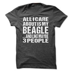 (Top Tshirt Deals) All I Care About Is My Beagle And Like Maybe 3 People at Sunday Tshirt Hoodies, Tee Shirts
