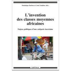 L'invention des classes moyennes africaines. Enjeux politiques d'une catégorie incertaine http://nantilus.univ-nantes.fr/vufind/Record/PPN182689166