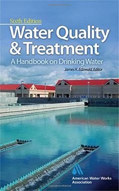Water Quality & Treatment: A Handbook on Drinking Water (Water Resources and Environmental Engineering Series) by American Water Works Association
