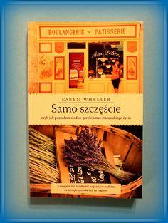 Książka dla Ciebie i na prezent - SAMO SZCZEŚCIE czyli jak poznałam słodko-gorzki smak francuskiego życia w księgarni PLAC FRANCUSKI. Przekonałam się, że kiedy jest źle, trzeba iść naprzód w nadziei, że szczęście czeka tuż za rogiem. Trzecia część cyklu Karen Wheeler.