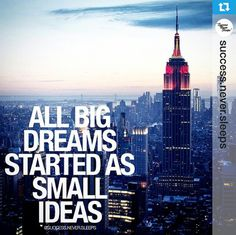 All big dreams started as small ideas. #repost