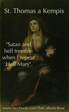 """Satan and hell tremble when I repeat 'Hail Mary'. ~ St. Thomas a Kempis #Catholic #quote"