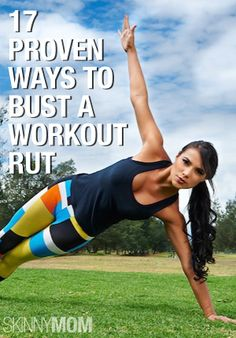We've got 17 science-backed ways to bust your workout rut and kick your now stale routines to the curb.