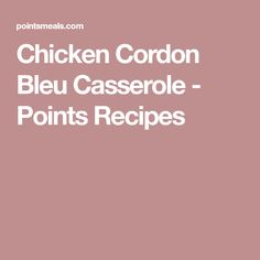 Chicken Cordon Bleu Casserole - Points Recipes