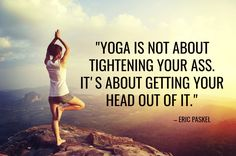 Quote of the Week 'Yoga Is About Getting Your Ass Out of Your Head'