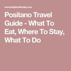 Positano Travel Guide - What To Eat, Where To Stay, What To Do