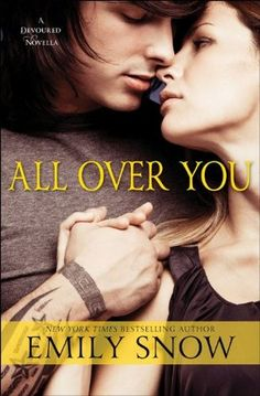 All Over You (Devoured by Emily Snow — NA Contemporary Romance Cool Books, I Love Books, Books To Read, My Books, Jane Austen, Emily Snow, Leo, Forever Book, I Love Reading