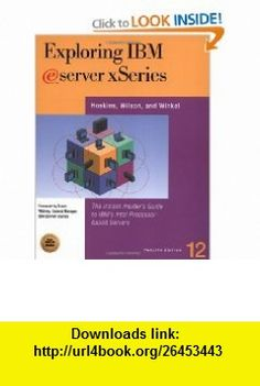 Exploring IBM Eserver Xseries The Instant Insideres Guide to IBMs Intel Processor-Based Servers (9781885068835) Jim Hoskins, Bill Wilson, Ray Winkel , ISBN-10: 1885068832  , ISBN-13: 978-1885068835 ,  , tutorials , pdf , ebook , torrent , downloads , rapidshare , filesonic , hotfile , megaupload , fileserve