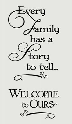 Every Family Has a Story to Tell Welcome to Ours Wall Words Wall Decal Stickers Choose from 2 sizes (approximate size shown in inches) Cute, Scripty Wall Sticker Familiy Quote great for entryway or Family Room Great Quotes, Quotes To Live By, Me Quotes, Motivational Quotes, Inspirational Quotes, Family Quotes And Sayings, Crazy Family Quotes, Disney Family Quotes, Sayings About Family