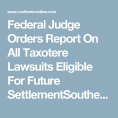 Federal Judge Orders Report On All Taxotere Lawsuits Eligible For Future SettlementSouthern Med Law