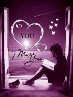 I love you...I miss you...